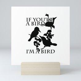 If you're a bird       I'm a bird Mini Art Print