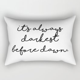 It's always darkest before dawn Rectangular Pillow