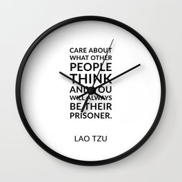 Lao Tzu quotes - Care about what other people think and you will always be their prisoner. Wall Clock