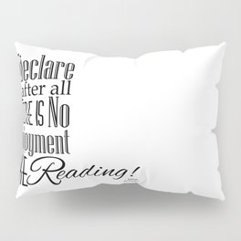 I Declare After All There Is No Enjoyment Like Reading - Jane Austen Quote from Pride and Prejudice Pillow Sham