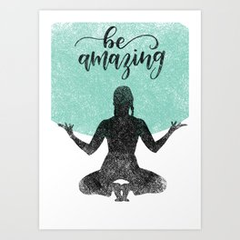 Positive Affrimations Calligraphy Quote: Be Amazing Art Print