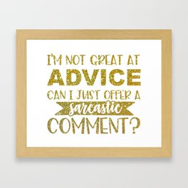 I'm Not Great At Advice Can I Just Offer A Sarcastic Comment Framed Art Print
