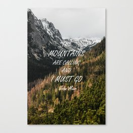 The mountains are calling and I must go Canvas Print