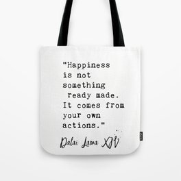 """Happiness is not something ready made. It comes from your own actions."" Tote Bag"