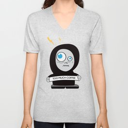 Too Much Coffee Unisex V-Neck