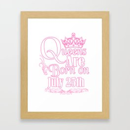 Queens Are Born On July 25th Funny Birthday T-Shirt Framed Art Print