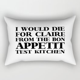 I WOULD DIE FOR CLAIRE FROM THE BON APPETIT TEST KITCHEN Rectangular Pillow