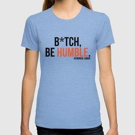 Be Humble. T-shirt