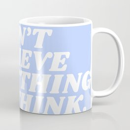 don't believe everything you think Coffee Mug