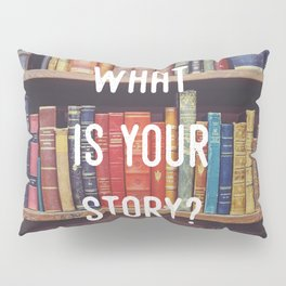 What is your story? Pillow Sham