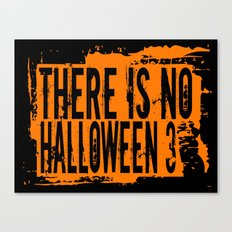 There Is No Halloween 3 Canvas Print