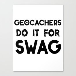 geocachers do it for swag Canvas Print
