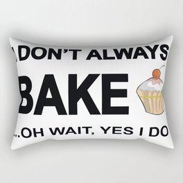 I Don't Always Bake ... Oh Wait Yes I Do Rectangular Pillow