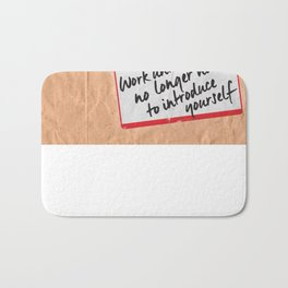 Work Until You No Longer Have to Introduce Yourself  Bath Mat