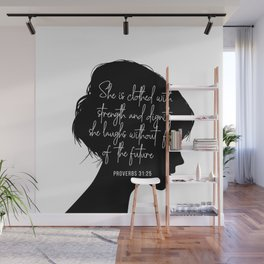 She Is Clothed with Strength and Dignity. She Laughs Without Fear of the Future. -Proverbs 31:25 Wall Mural