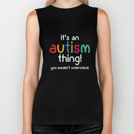 It's An Autism Thing! You Wouldn't Understand Autism T-Shirts Biker Tank