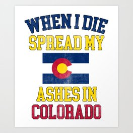 When I Die Spread My Ashes in California Gift Coloradoan Pride Design Art Print