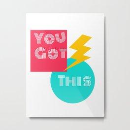 You Got This Metal Print