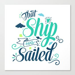 That ship has sailed v.2 Canvas Print