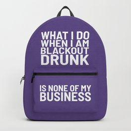 What I Do When I am Blackout Drunk is None of My Business (Ultra Violet) Backpack