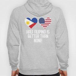 Half Filipino Is Better Than None Hoody