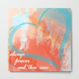 Always Forever And Then Some Metal Print