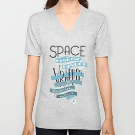 Space is disease and danger. Unisex V-Neck