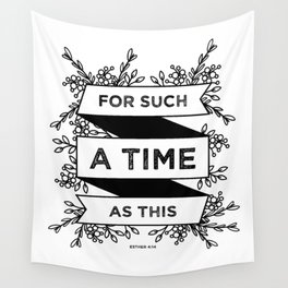 For such a time as this - Esther 4:14 Wall Tapestry