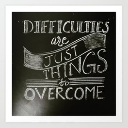 Difficulties are just things to overcome Art Print