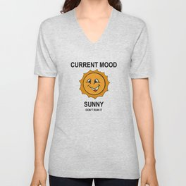 Current Mood: Sunny – Don't ruin it Unisex V-Neck
