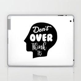 Don't Overthink It Laptop & iPad Skin