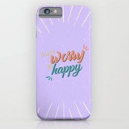 Don't worry be happy iPhone Case