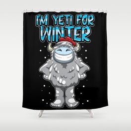 I'm Yeti For Winter - Ready For The Snow And Xmas Shower Curtain