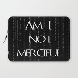 Am I not merciful? Laptop Sleeve