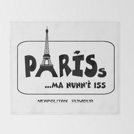 PARISs ... ma nunn'è iss Throw Blanket