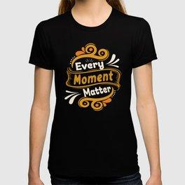 EVERY MOMENT MATTER T-shirt