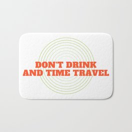 Don't Drink And Time Travel Bath Mat