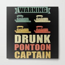 Drunk Pontoon Captain | Pontoons Boat Pontooning Metal Print