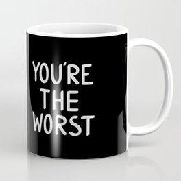 YOU'RE THE WORST Coffee Mug