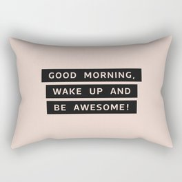Good Morning, Wake Up And Be Awesome! Rectangular Pillow