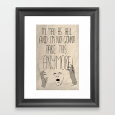 I'm mad as hell and I'm not gonna take it anymore Framed Art Print