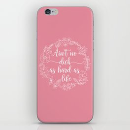 AIN'T NO DICK AS HARD AS LIFE - Sweary Floral Wreath iPhone Skin