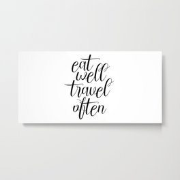 Eat Well Travel Often, Travel Quote, Travel More Metal Print