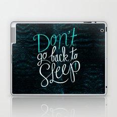 Don't Go Back To Sleep! Laptop & iPad Skin