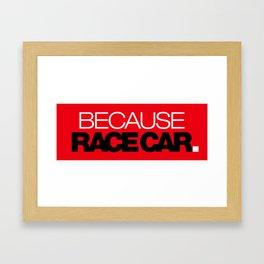 BECAUSE RACE CAR v6 HQvector Framed Art Print