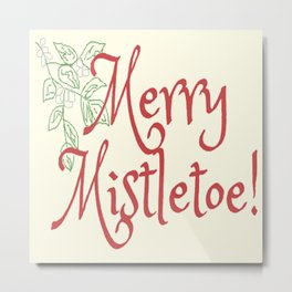 Merry Mistletoe! Metal Print