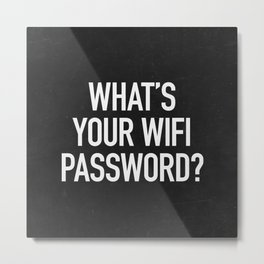 What's your wifi password? Metal Print