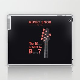 Bass: To B (String) — Music Snob Tip #214 Laptop & iPad Skin