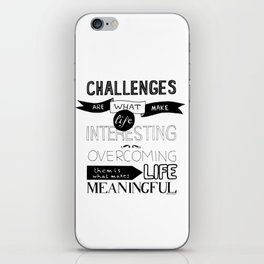Challenges are what... iPhone Skin