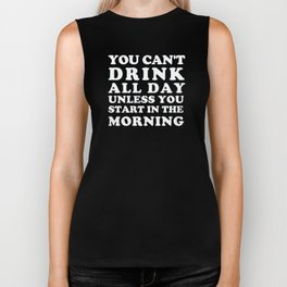 You Can't Drink All Day Unless You Start In The Morning Biker Tank